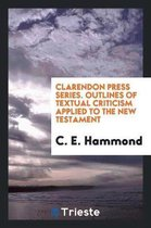 Clarendon Press Series; Outlines of Textual Criticism Applied to the New Testament