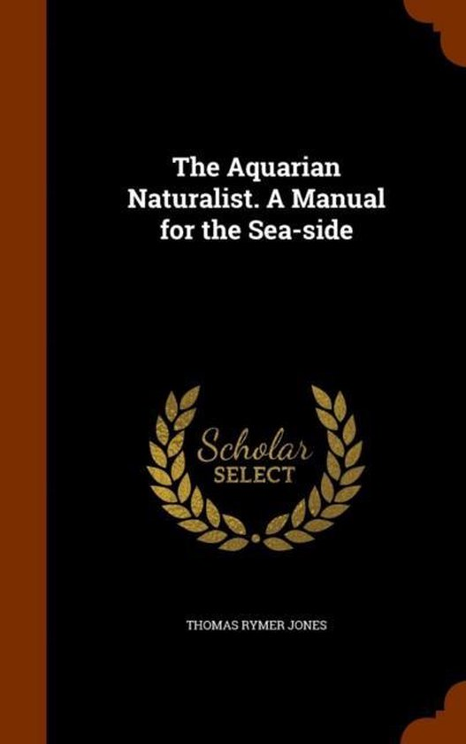 The Aquarian Naturalist. a Manual for the Sea-Side
