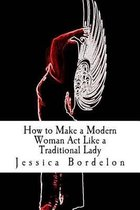 How to Make a Modern Woman Act Like a Traditional Lady