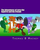 The Adventures of Larry the Squirrel and His Friends