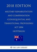 Military Rehabilitation and Compensation (Consequential and Transitional Provisions) ACT 2004 (Australia) (2018 Edition)