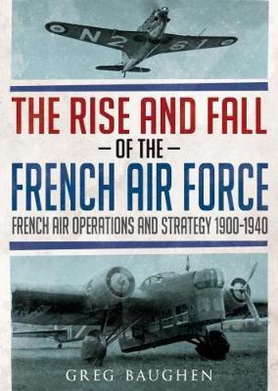 Boek cover The Rise and Fall of the French Air Force van Greg Baughen (Hardcover)