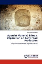 Agordat Material, Eritrea, Implication on Early Food Production