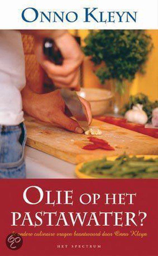 Olie Op Het Pastawater? & Andere Culinaire Vragen Beantwoord Door Onno Kleyn - Onno H. Kleyn   Fthsonline.com