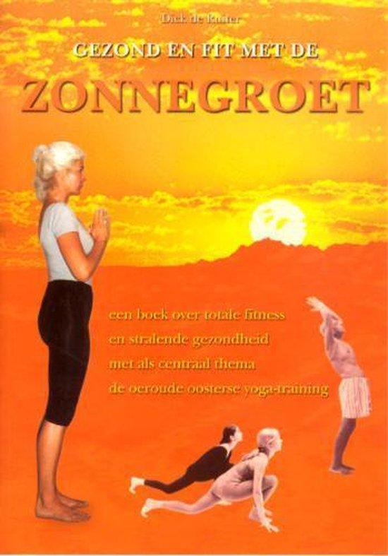 Gezond En Fit Met De Zonnegroet - D. de Ruiter |