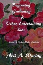Beginning Gardening & Other Entertaining Lies