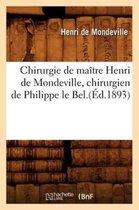 Chirurgie de Ma�tre Henri de Mondeville, Chirurgien de Philippe Le Bel.(�d.1893)