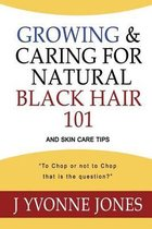 Growing & Caring for Natural Black Hair 101