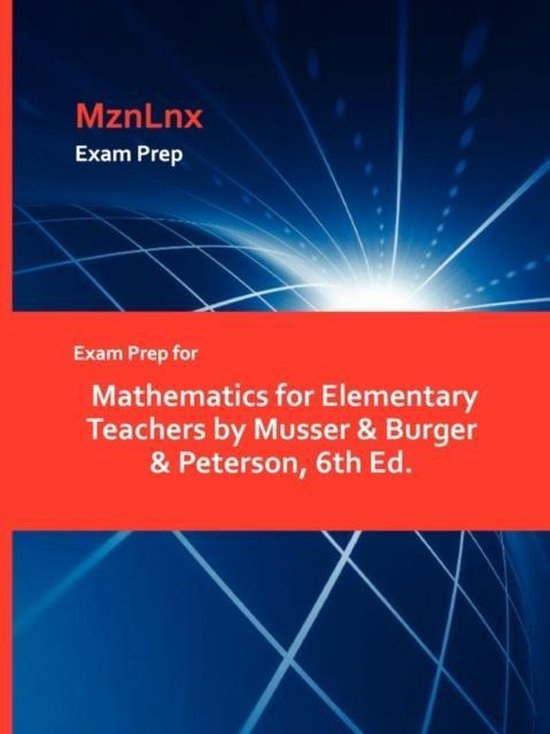Exam Prep for Mathematics for Elementary Teachers by Musser & Burger & Peterson, 6th Ed.