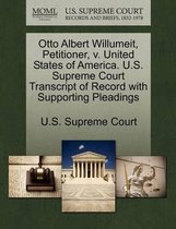 Otto Albert Willumeit, Petitioner, V. United States of America. U.S. Supreme Court Transcript of Record with Supporting Pleadings
