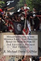 Misadventures in the Middle East - The Twisted Road to World War III