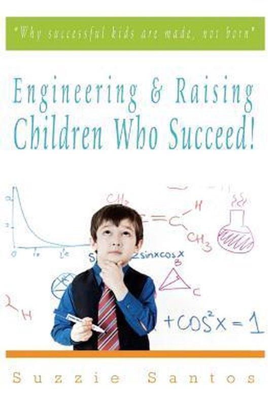 Engineering & Raising Children Who Succeed!