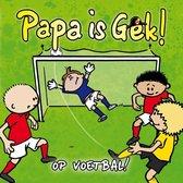 Papa is Gek op Voetbal