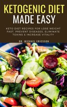 Omslag Ketogenic Diet Made Easy: Keto Diet Recipes For Lose Weight Fast, Prevent Diseases, Eliminate Toxins & Increase Vitality