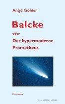 Balcke Oder Der Hypermoderne Prometheus