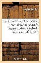 La Femme Devant La Science, Consid r e Au Point de Vue Du Syst me C r bral