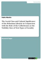 The Social Class and Cultural Significance of the Bohemian Lifestyle in Conjunction with the Role of the Coffeehouses as the Visibility Sites of New T
