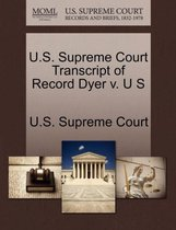 U.S. Supreme Court Transcript of Record Dyer V. U S