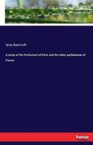 A study of the Parliament of Paris and the other parliaments of France
