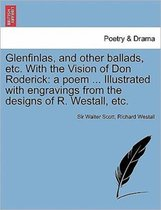 Glenfinlas, and Other Ballads, Etc. with the Vision of Don Roderick