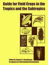 Guide for Field Crops in the Tropics and the Subtropics