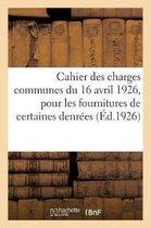 Cahier des charges communes du 16 avril 1926, pour les fournitures de certaines denrees