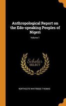 Anthropological Report on the Edo-Speaking Peoples of Nigeri; Volume 1