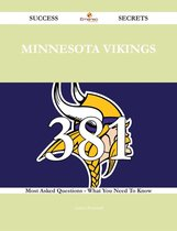 Minnesota Vikings 381 Success Secrets - 381 Most Asked Questions On Minnesota Vikings - What You Need To Know