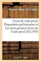 Cours de code penal, explication theorique et pratique des dispositions preliminaires