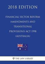 Financial Sector Reform (Amendments and Transitional Provisions) ACT 1998 (Australia) (2018 Edition)