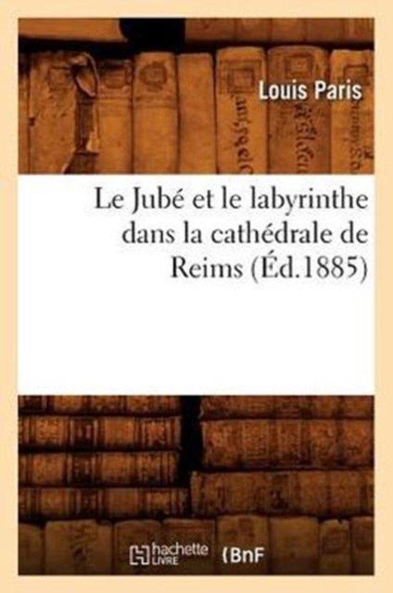 Le Jub Et Le Labyrinthe Dans La Cath drale de Reims ( d.1885)