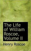 The Life of William Roscoe, Volume II