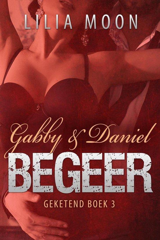 Geketend 3 - BEGEER - Gabby & Daniel - Lilia Moon |