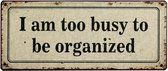 Tekstbord: I am too busy to be organized