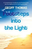 Footsteps into the Light: A Comprehensive Handbook and Practical Guide into the Spiritual Life for the Enquiring Mind