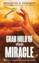 Grab Hold Of Your Miracle
