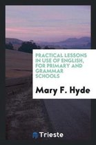 Practical Lessons in Use of English, for Primary and Grammar Schools