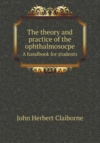 The Theory and Practice of the Ophthalmosocpe a Handbook for Students