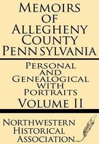 Memoirs of Allegheny County Pennsylvania Volume II--Personal and Genealogical with Portraits