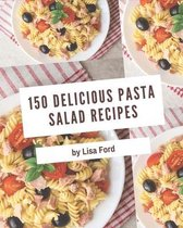 150 Delicious Pasta Salad Recipes