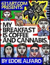 My Breakfast is Coffee & Cannabis