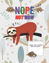 "Nope Not Now: ""ANIMAL TWO"" Coloring Book for Adults, Large 8.5""x11"", Ability to Relax, Brain Experiences Relief, Lower Stress Level,"