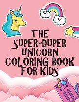 The Super-Duper Unicorn Coloring Book for Kids