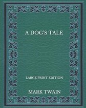A Dog's Tale - Large Print Edition