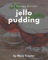 365 Yummy Jello Pudding Recipes