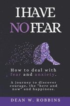 I HAVE NO FEAR. How to deal with fear and anxiety.