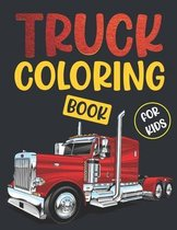 Truck Coloring Book For Kids.: Awesome Cool Big Vehicle Truck Coloring Book For Kids Who Love Trucks! Ages(2-4) (4-10).