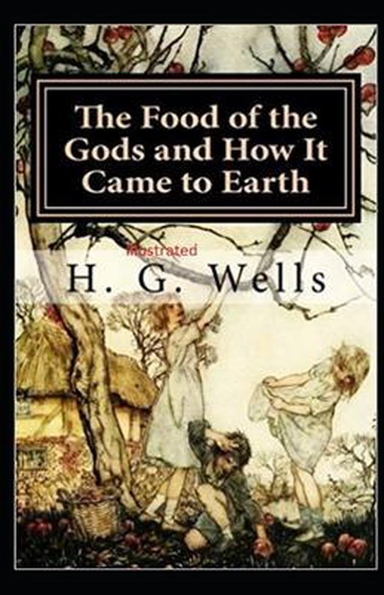 The Food of the Gods and How It Came to Earth Illustrated