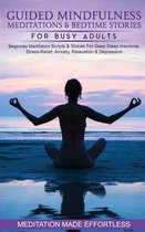 Guided Mindfulness Meditations & Bedtime Stories for Busy Adults Beginners Meditation Scripts & Stories For Deep Sleep, Insomnia, Stress-Relief, Anxiety, Relaxation& Depression