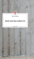 Bunt wie das Leben (1). Life is a Story - story.one